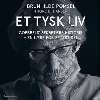 Brunhilde Pomsel: Et tysk liv : Goebbels' sekretærs historie - en lære for eftertiden