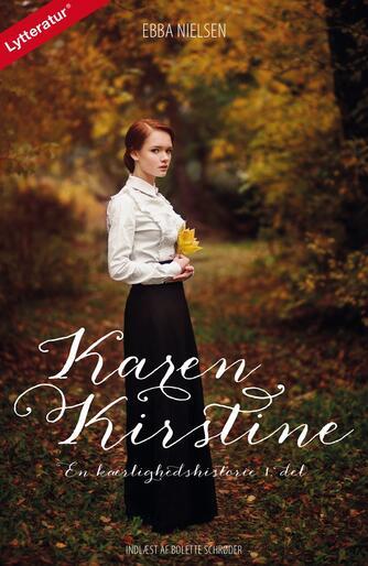 Ebba Nielsen (f. 1901): Karen Kirstine : en kærlighedshistorie. 1. del