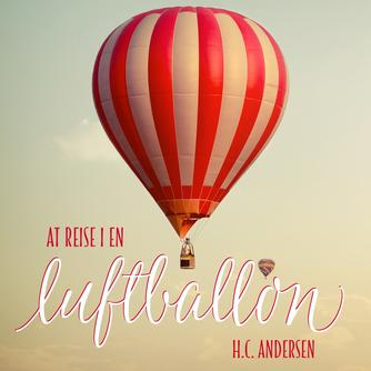 H. C. Andersen (f. 1805): At reise i en luftballon