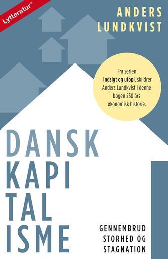 Anders Lundkvist: Dansk kapitalisme : gennembrud, storhed og stagnation