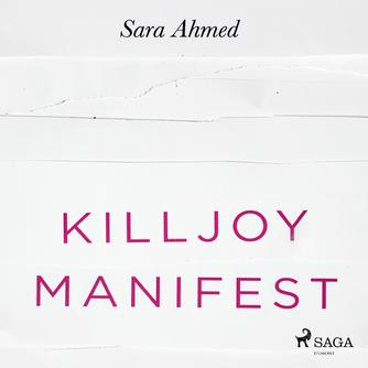 Sara Ahmed: Killjoy-manifest