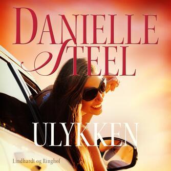 Danielle Steel: Ulykken : kærlighed og svære valg