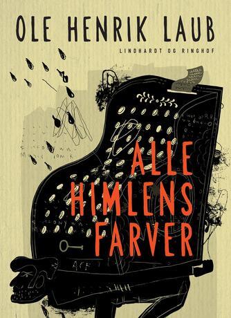 Ole Henrik Laub: Alle himlens farver : roman