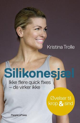 Kristina Trolle: Silikonesjæl : ikke flere quick fixes - de virker ikke