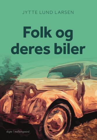 Jytte Lund Larsen: Folk og deres biler : digte