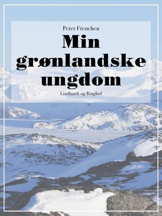 Peter Freuchen: Min grønlandske ungdom