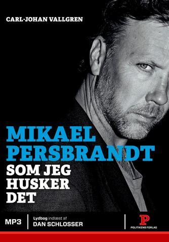 Carl-Johan Vallgren: Mikael Persbrandt - som jeg husker det