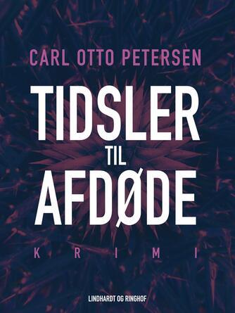 Carl Otto Petersen (f. 1923): Tidsler til afdøde : kriminalroman