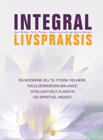 Ken Wilber: Integral livspraksis : en moderne vej til fysisk velvære, følelsesmæssig balance, intellektuelt klarsyn og spirituel indsigt