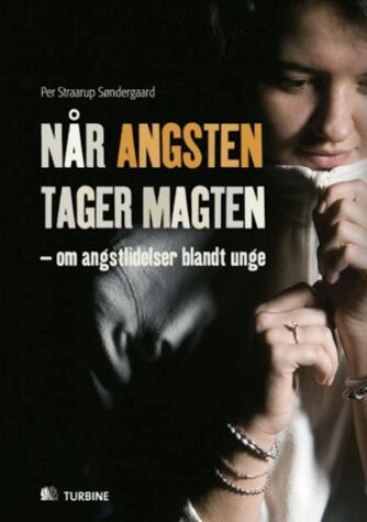 Per Straarup Søndergaard: Når angsten tager magten : om angstlidelser blandt unge