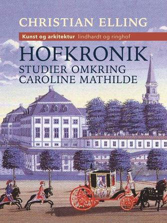 Christian Elling: Hofkronik : Studier omkring Caroline Mathilde