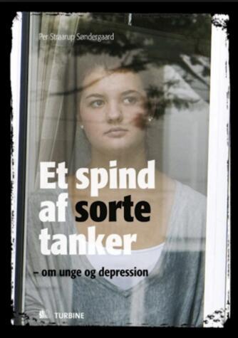 Per Straarup Søndergaard: Et spind af sorte tanker : om unge og depression