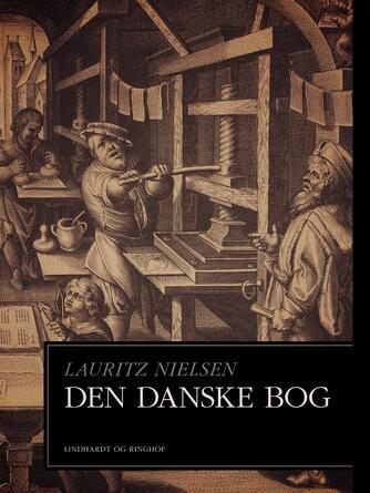 Lauritz Nielsen (f. 1881): Den danske Bog : Forsøg til en dansk Boghistorie fra den ældste Tid til Nutiden