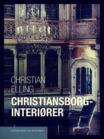 Christian Elling: Christiansborg-Interiører : Studier over Residensslottets Historie i det 18. Aarhundrede