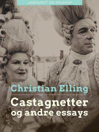 Christian Elling: Castagnetter og andre essays