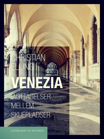 Christian Elling: Venezia : iagttagelser mellem skuepladser