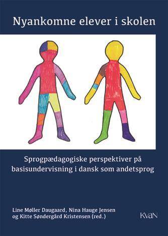 : Nyankomne elever i skolen : sprogpædagogiske perspektiver på basisundervisning i dansk som andetsprog