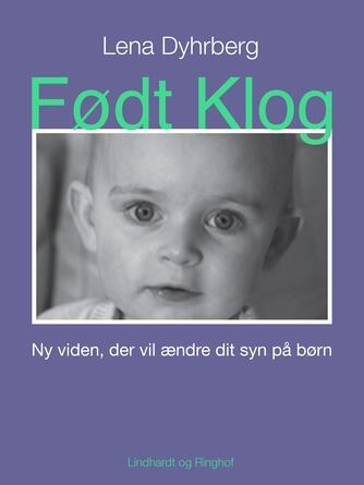 Lena Dyhrberg: Født klog : ny viden, der vil ændre dit syn på børn