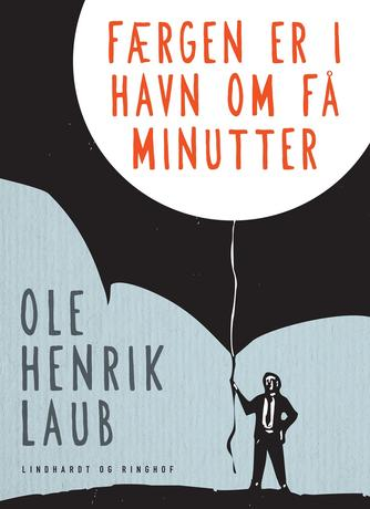 Ole Henrik Laub: Færgen er i havn om få minutter