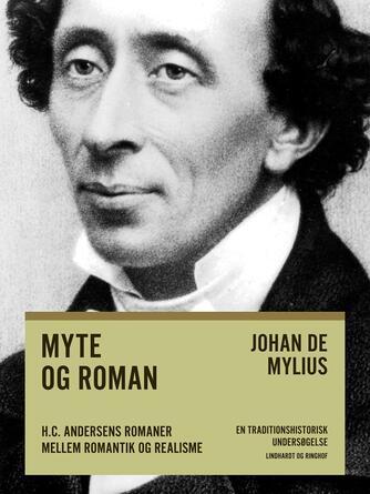 Johan E. de Mylius: Myte og roman : H.C. Andersens romaner mellem romantik og realisme : en traditionshistorisk undersøgelse
