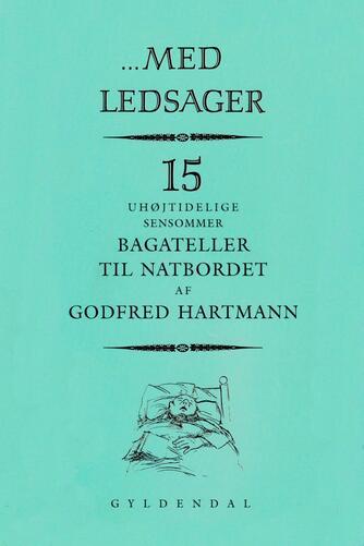 Godfred Hartmann: Med ledsager : 15 uhøjtidelige bagateller til natbordet