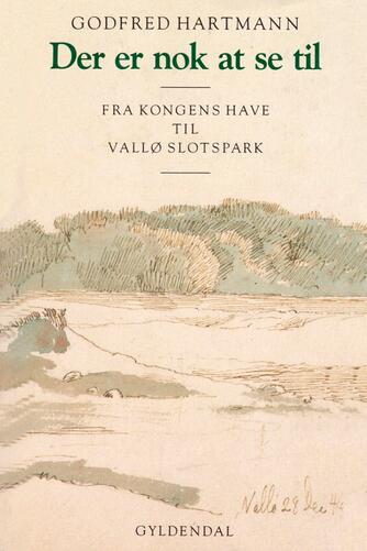 Godfred Hartmann: Der er nok at se til : fra Kongens Have til Vallø Slotspark