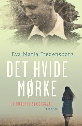 Eva Maria Fredensborg: Det hvide mørke : en moderne slægtsgåde