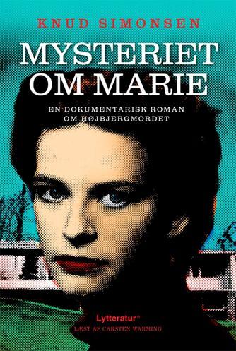 Knud Simonsen: Mysteriet om Marie : en dokumentarisk roman om Højbjergmordet