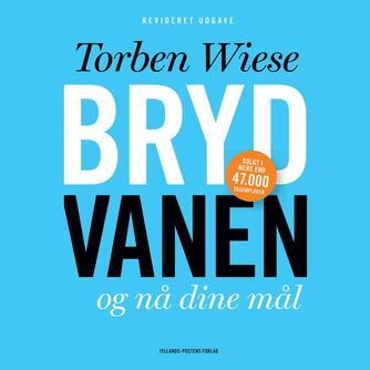 Torben Wiese: Bryd vanen og nå dine mål