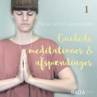 Trine Holt Arnsberg: Guidede meditationer & afspændinger. 1