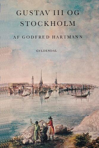 Godfred Hartmann: Gustav III og Stockholm : et strejftog i det gustavianske