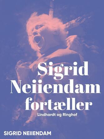 Sigrid Neiiendam: Sigrid Neiiendam fortæller