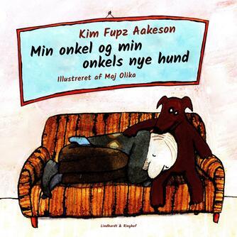 Kim Fupz Aakeson: Min onkel og min onkels nye hund
