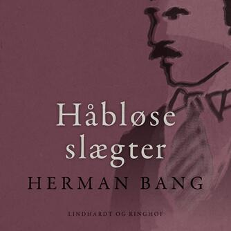 Herman Bang: Håbløse slægter (Ved Vigga Bro)