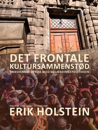 Erik Holstein: Det frontale kultursammenstød : danskernes oprør mod udlændingepolitikken