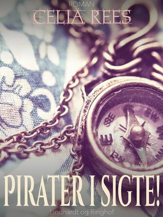 Celia Rees: Pirater i sigte! : den sandfærdige og fantastiske beretning om de kvindelige pirater Minerva Sharpes og Nancy Kingstons eventyr