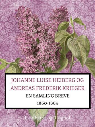 : Johanne Luise Heiberg og Andreas Frederik Krieger: en samling breve 1860-1864 (bind 1)
