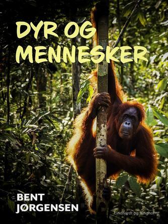 Bent Jørgensen (f. 1933-09-19): Dyr og mennesker