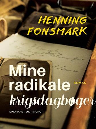 Henning B. Fonsmark: Mine radikale krigsdagbøger