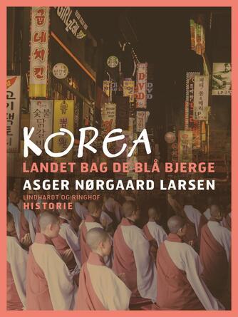 Asger Nørgaard Larsen: Korea : landet bag de blå bjerge