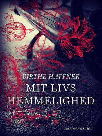 Birthe Haffner: Mit livs hemmelighed : slægtsroman
