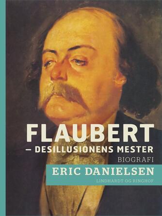 Eric Danielsen (f. 1920): Flaubert - desillusionens mester : en kritisk biografi