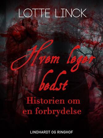 Lotte Linck: Hvem leger bedst : historien om en forbrydelse