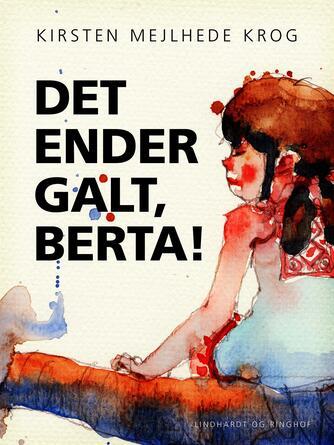 Kirsten Mejlhede Krog: Det ender galt, Berta!