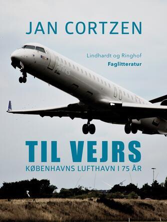 Jan Cortzen: Til vejrs : Københavns Lufthavn i 75 år