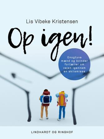 Lis Vibeke Kristensen (f. 1943): Op igen! : enogtyve mænd og kvinder fortæller om vejen igennem en skilsmisse