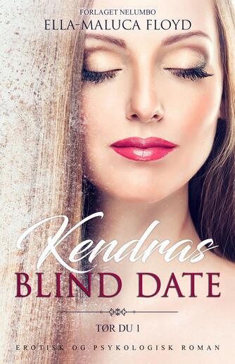 Ella-Maluca Floyd: Kendras blind date : erotisk og psykologisk roman