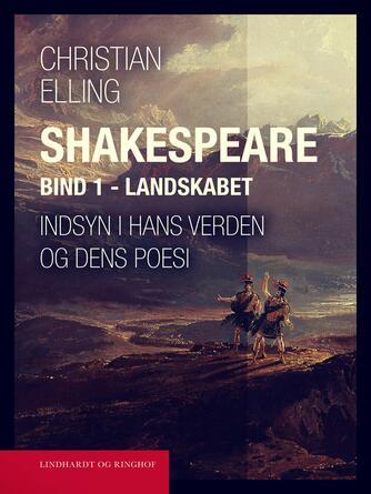 : Shakespeare. Indsyn i hans verden og dens poesi. Bind 1. Landskabet