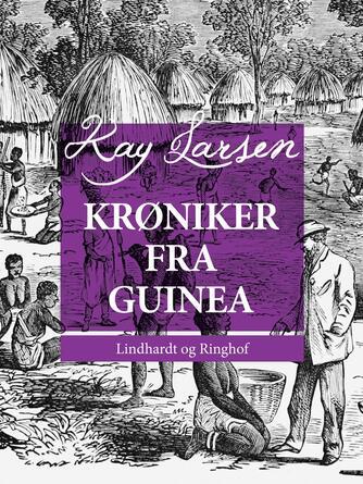 Kay Larsen (f. 1879): Krøniker fra Guinea