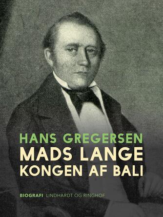 Hans Gregersen (f. 1946): Mads Lange - kongen af Bali
